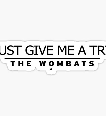 The Wombats - Just Give Me A Try Sticker