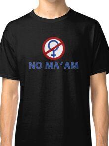 NO MA'AM Funny Tv Show Quotes Classic T-Shirt