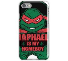 Raph is my Homeboy iPhone Case/Skin