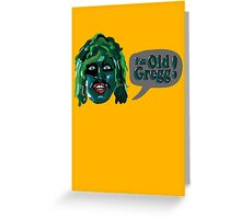 I'm Old Gregg! - The Mighty Boosh Characters Greeting Card