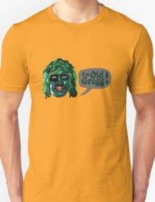I'm Old Gregg! - The Mighty Boosh Characters Unisex T-Shirt