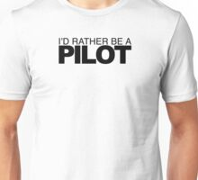 I'd Rather be a Pilot Unisex T-Shirt