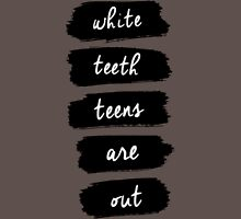 White Teeth Teens Are Out Unisex T-Shirt