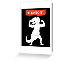 Rex can do it! Greeting Card