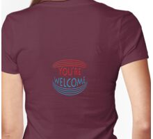 You're Welcome... Womens Fitted T-Shirt