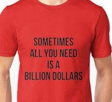 Sometimes All you need is a Billion Dollar Unisex T-Shirt
