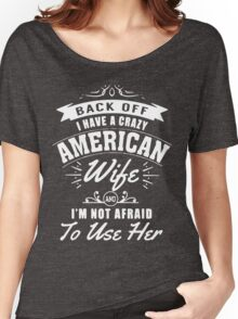 I HAVE A CRAZY AMERICAN WIFE Women's Relaxed Fit T-Shirt