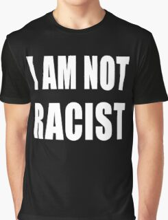 i am not racist Graphic T-Shirt