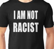 i am not racist Unisex T-Shirt