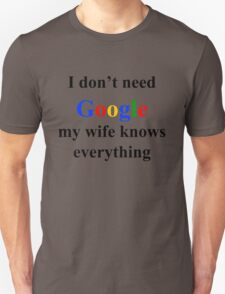 I don't need google, my wife knows everything T-Shirt