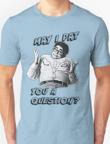 May I Pat You A Question? Unisex T-Shirt