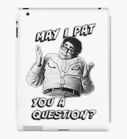 May I Pat You A Question? iPad Case/Skin