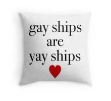 Gay Ships Are Yay Ships Throw Pillow