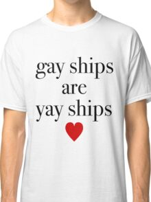 Gay Ships Are Yay Ships Classic T-Shirt