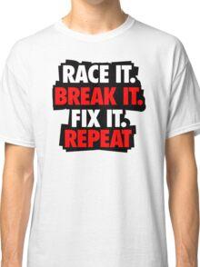 Race it break it Classic T-Shirt