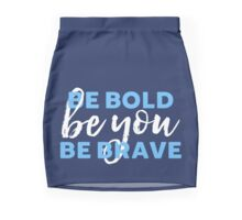 Be Bold Be Brave Be You Inspirational Typography Mini Skirt