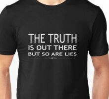 The truth is out there but so are lies Unisex T-Shirt