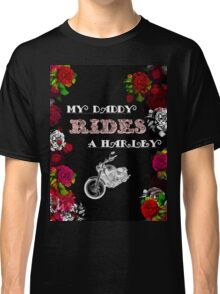 My Daddy Rides a Harley Classic T-Shirt