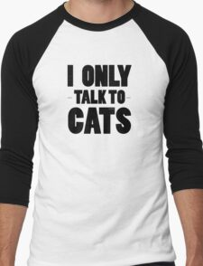 I Only Talk To Cats Cool Funny Cat Lover Text Men's Baseball ¾ T-Shirt