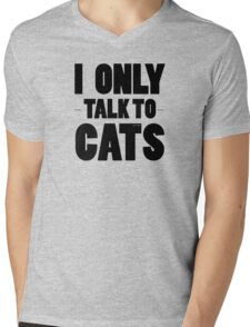 I Only Talk To Cats Cool Funny Cat Lover Text Mens V-Neck T-Shirt