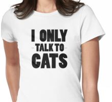 I Only Talk To Cats Cool Funny Cat Lover Text Womens Fitted T-Shirt