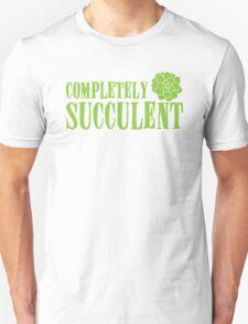 Completely succulent Unisex T-Shirt