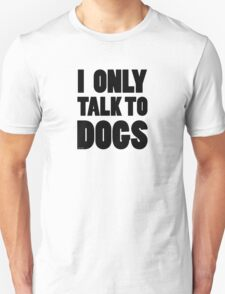 I Only Talk To Dogs Cool Funny Dog Lover Text Unisex T-Shirt