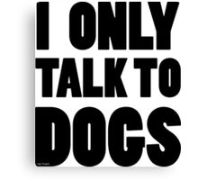 I Only Talk To Dogs Cool Funny Dog Lover Text Canvas Print