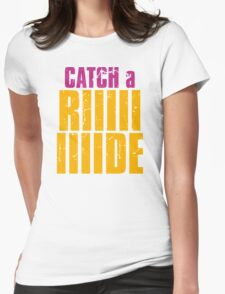 Catch a Ride! Womens Fitted T-Shirt