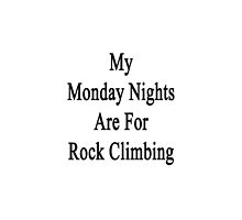 My Monday Nights Are For Rock Climbing  by supernova23