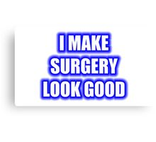 I Make Surgery Look Good Canvas Print