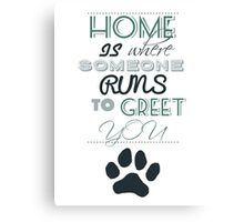 Home is Where Someone Runs to Greet You - Paw Print Style 2 Canvas Print