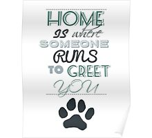 Home is Where Someone Runs to Greet You - Paw Print Style 2 Poster
