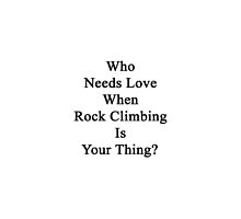 Who Needs Love When Rock Climbing Is Your Thing?  by supernova23