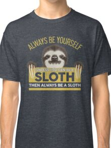 Always Be Yourself Unless You Can Be A Sloth Classic T-Shirt