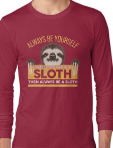 Always Be Yourself Unless You Can Be A Sloth Long Sleeve T-Shirt