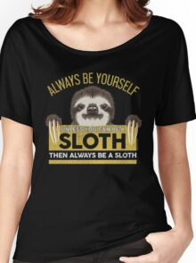 Always Be Yourself Unless You Can Be A Sloth Women's Relaxed Fit T-Shirt
