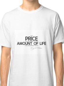 price: amount of life - thoreau Classic T-Shirt