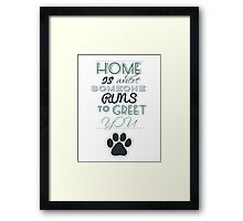 Home is Where Someone Runs to Greet You - Paw Print Style 3 Framed Print