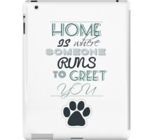 Home is Where Someone Runs to Greet You - Paw Print Style 3 iPad Case/Skin