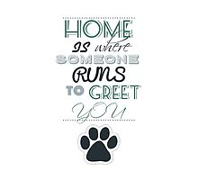 Home is Where Someone Runs to Greet You - Paw Print Style 3 by JessicaADesign