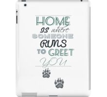 Home is Where Someone Runs to Greet You - Paw Print Style 4 iPad Case/Skin