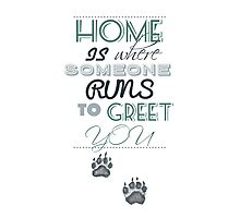 Home is Where Someone Runs to Greet You - Paw Print Style 4 by JessicaADesign