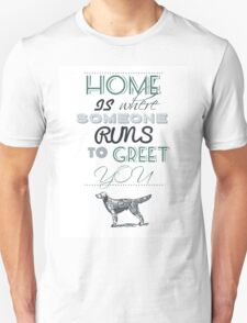 Home is Where Someone Runs to Greet You - Dog Profile 1 T-Shirt