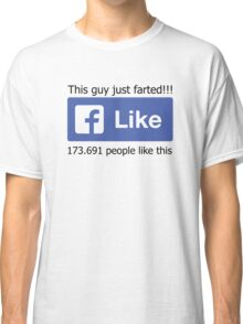 Funny Facebook Farting Status Like Classic T-Shirt