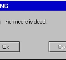 normcore is dead by poopslingr