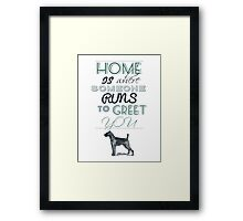 Home is Where Someone Runs to Greet You - Dog Profile 2 Framed Print