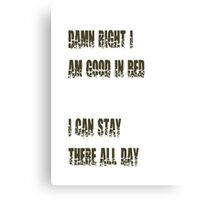 Damn Right I Am Good In Bed, I Can Stay There All Day Canvas Print