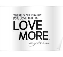 there is no remedy for love, but to love more - thoreau Poster