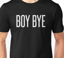 Boy Bye Unisex T-Shirt